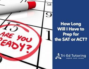 How Long Will I have to Prep for the SAT or ACT
