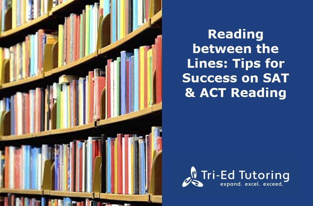 Reading Between the Lines: Tips for Success on the SAT & ACT Reading