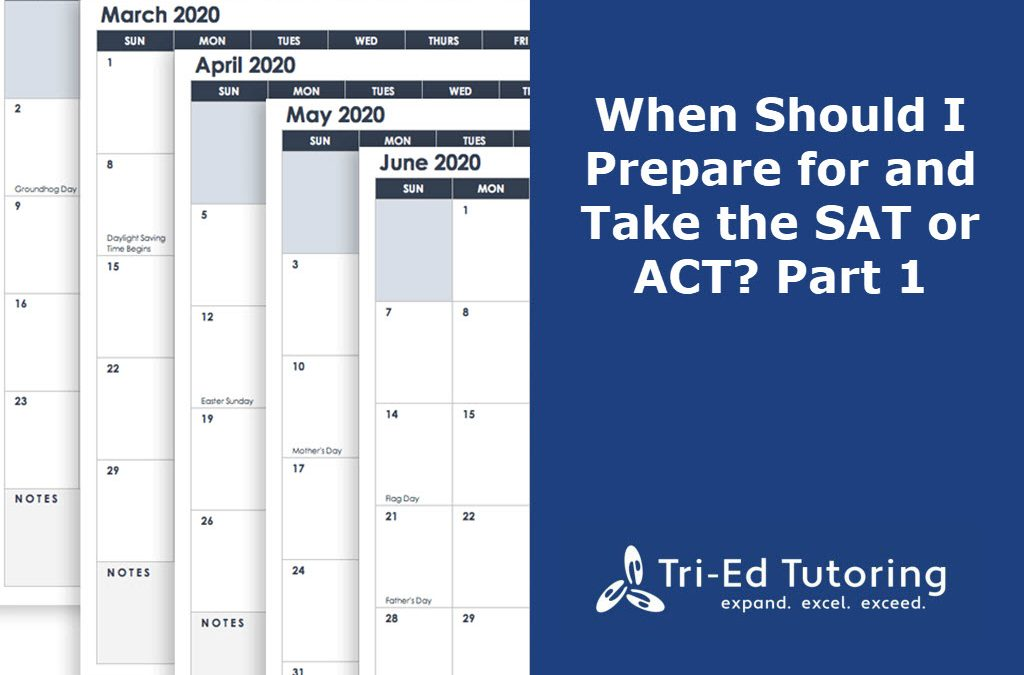 When Should I Prepare For and Take the SAT or ACT? Part I
