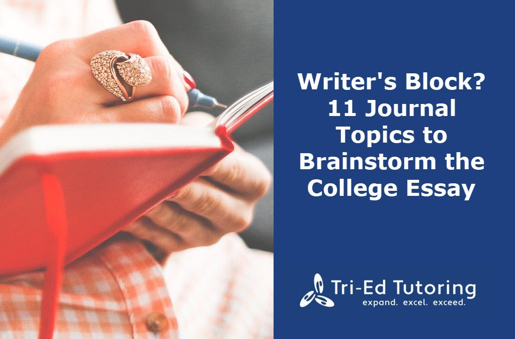 Writer's Block? 11 Journal Topics to Brainstorm the College Essay